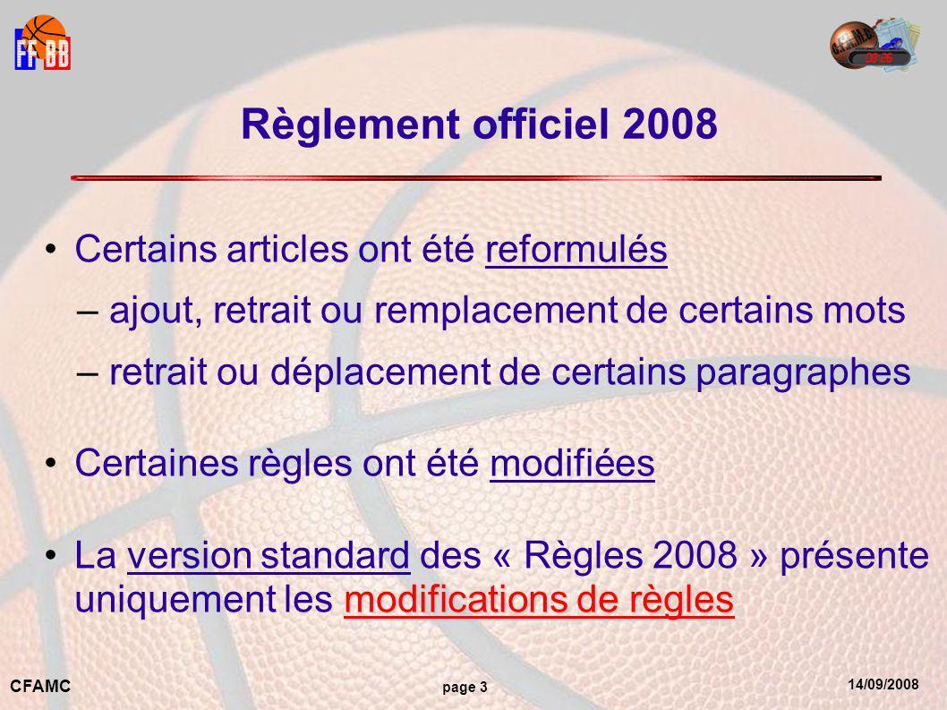 14/09/2008 CFAMC page 3 Règlement officiel 2008 Certains articles ont été reformulés – ajout, retrait ou remplacement de certains mots – retrait ou déplacement de certains paragraphes Certaines règles ont été modifiées modifications de règlesLa version standard des « Règles 2008 » présente uniquement les modifications de règles