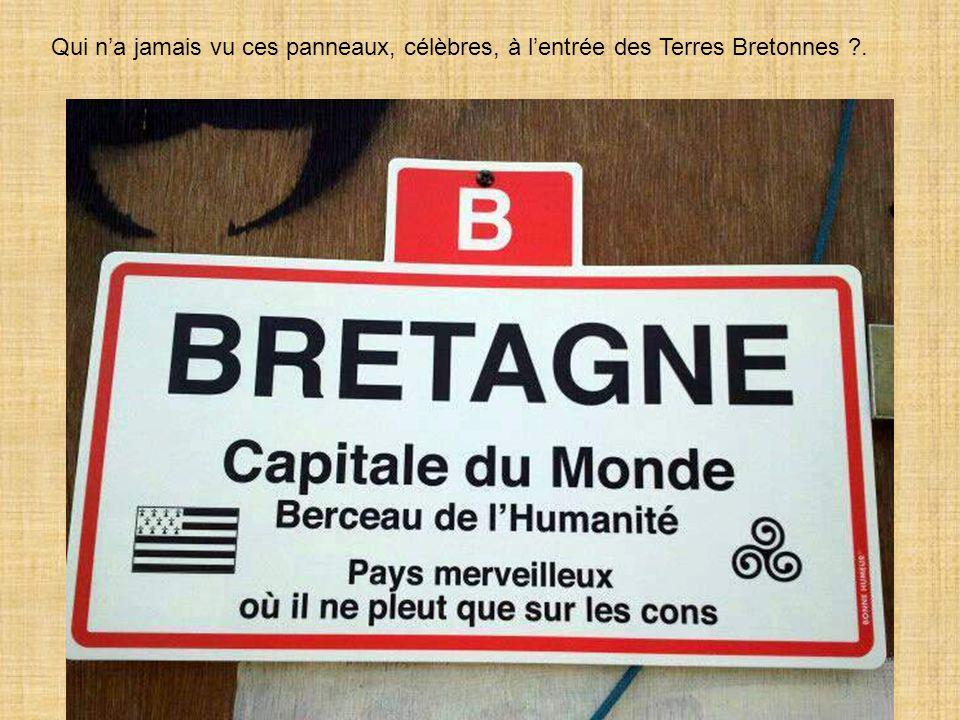 Qui n'a jamais vu ces panneaux, célèbres, à l'entrée des Terres Bretonnes ?.