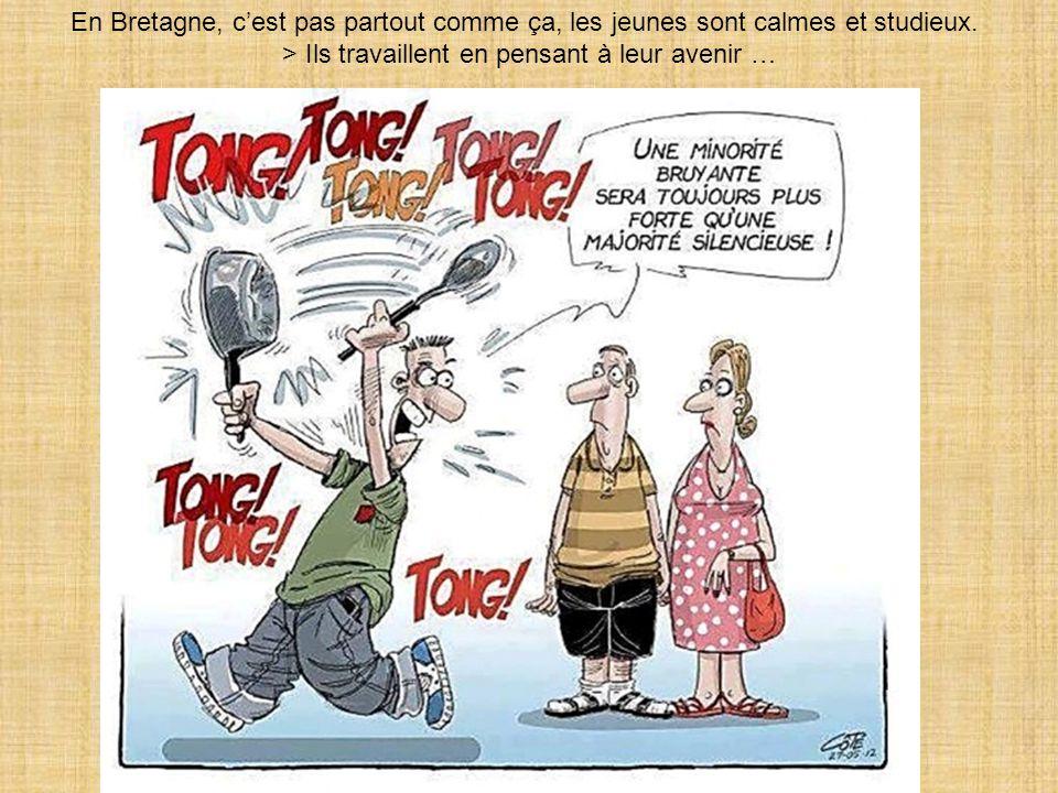 En Bretagne, c'est pas partout comme ça, les jeunes sont calmes et studieux.