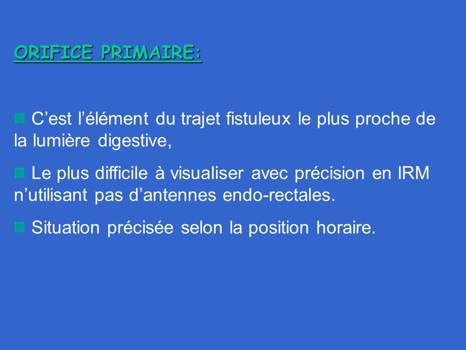 ORIFICE PRIMAIRE: C'est l'élément du trajet fistuleux le plus proche de la lumière digestive, Le plus difficile à visualiser avec précision en IRM n'u