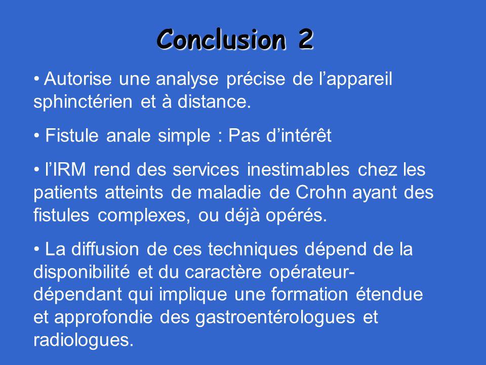 Conclusion 2 Autorise une analyse précise de l'appareil sphinctérien et à distance. Fistule anale simple : Pas d'intérêt l'IRM rend des services inest
