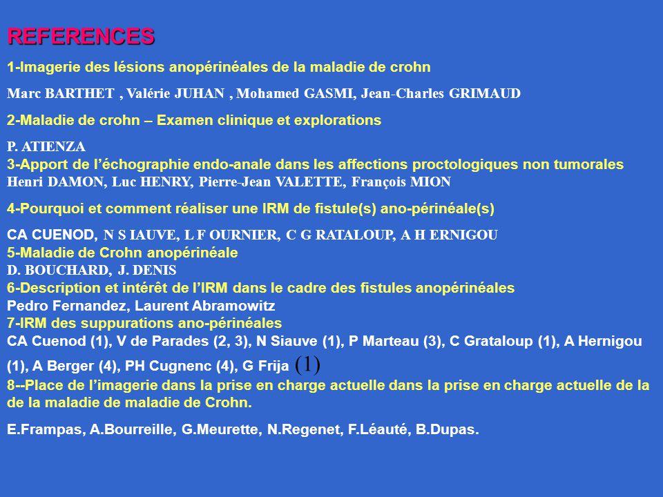 REFERENCES 1-Imagerie des lésions anopérinéales de la maladie de crohn Marc BARTHET, Valérie JUHAN, Mohamed GASMI, Jean-Charles GRIMAUD 2-Maladie de c