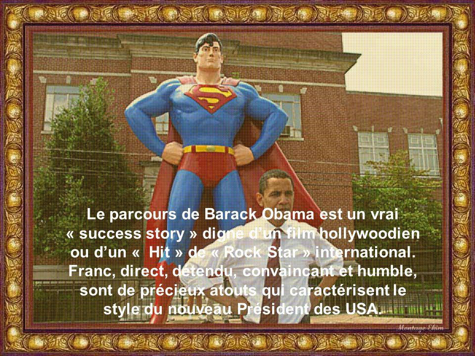 Le parcours de Barack Obama est un vrai « success story » digne d'un film hollywoodien ou d'un « Hit » de « Rock Star » international.