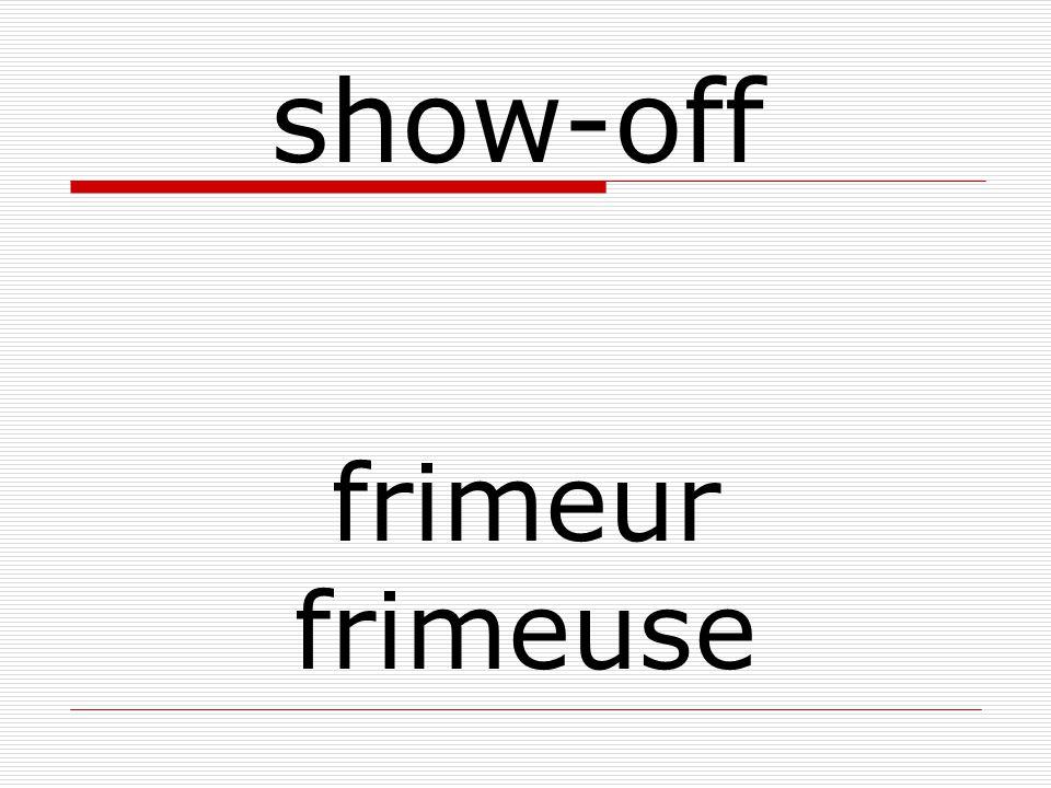 frimeur frimeuse show-off