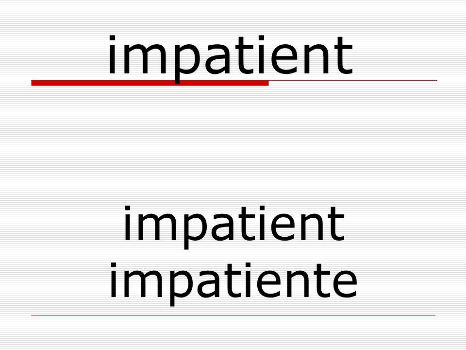 impatient impatiente impatient