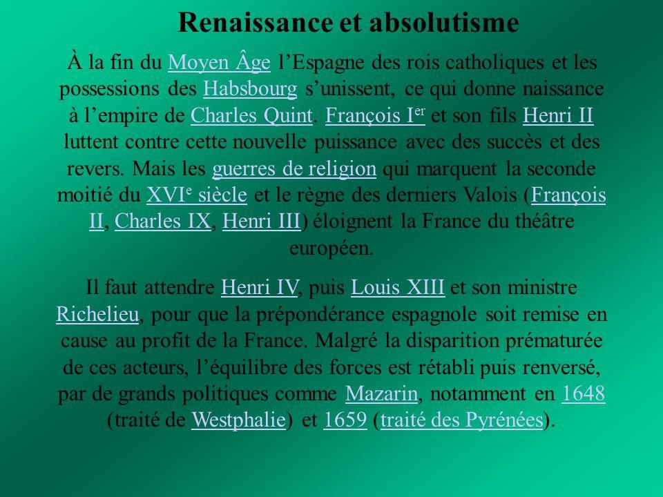 Renaissance et absolutisme À la fin du Moyen Âge l'Espagne des rois catholiques et les possessions des Habsbourg s'unissent, ce qui donne naissance à