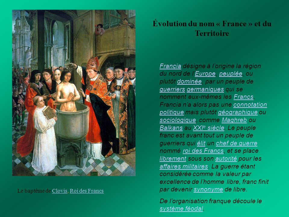 Le baptême de Clovis, Roi des FrancsClovisRoi des Francs Évolution du nom « France » et du Territoire FranciaFrancia désigne à l'origine la région du