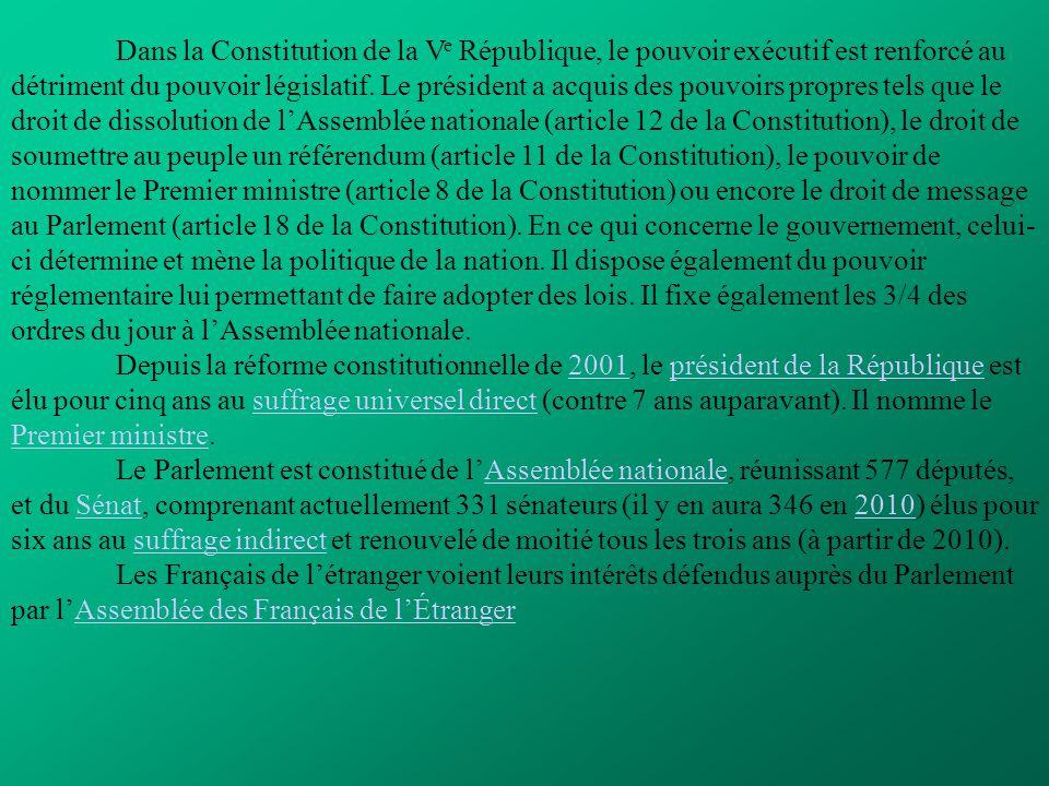 Dans la Constitution de la V e République, le pouvoir exécutif est renforcé au détriment du pouvoir législatif. Le président a acquis des pouvoirs pro