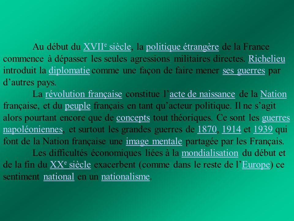 Au début du XVII e siècle, la politique étrangère de la France commence à dépasser les seules agressions militaires directes. Richelieu introduit la d