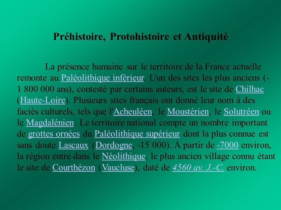 Préhistoire, Protohistoire et Antiquité La présence humaine sur le territoire de la France actuelle remonte au Paléolithique inférieur. L'un des sites