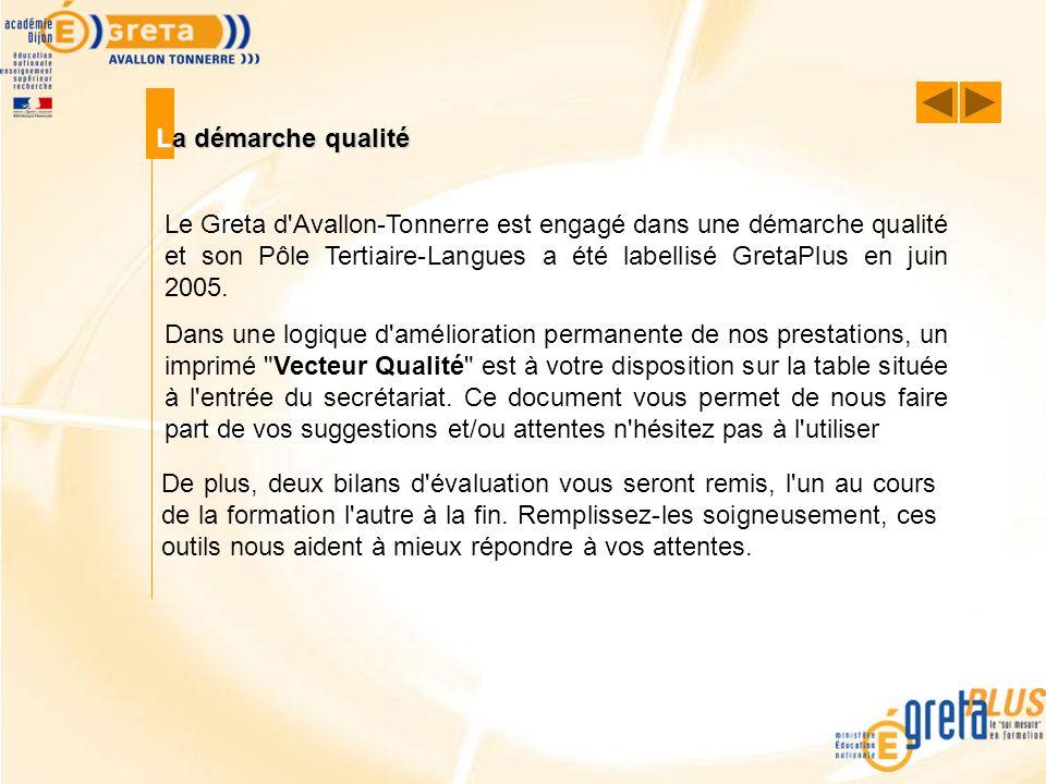 La démarche qualité Le Greta d'Avallon-Tonnerre est engagé dans une démarche qualité et son Pôle Tertiaire-Langues a été labellisé GretaPlus en juin 2