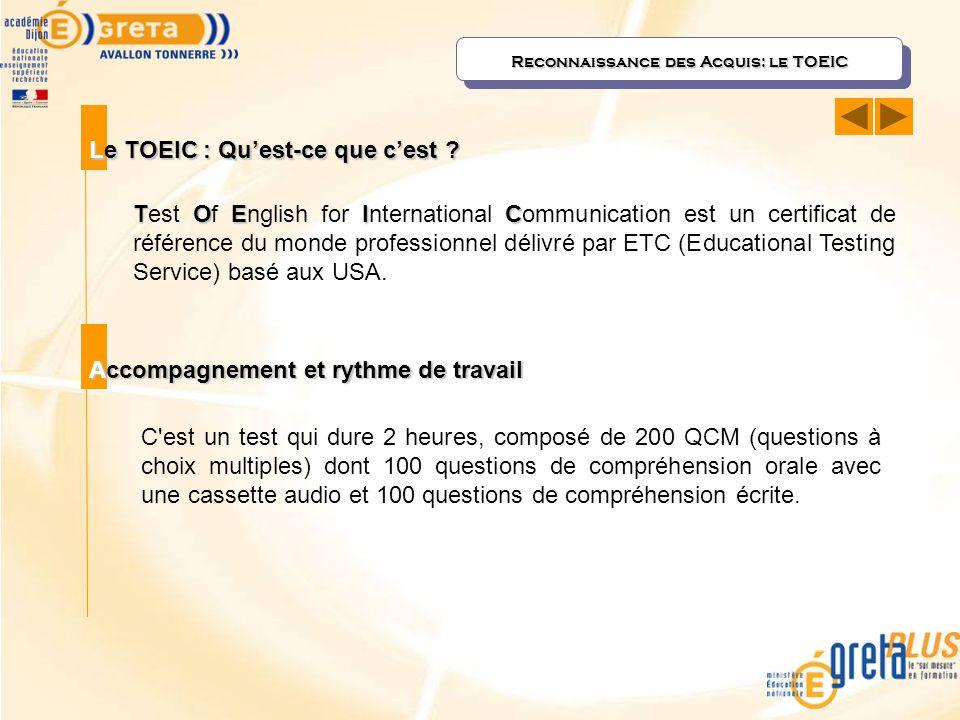 Reconnaissance des Acquis: le TOEIC Le TOEIC : Qu'est-ce que c'est ? TOEIC Test Of English for International Communication est un certificat de référe