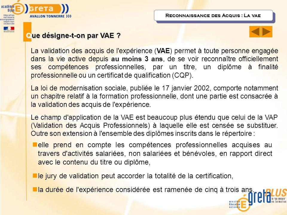 Reconnaissance des Acquis : La vae Que désigne-t-on par VAE ? La validation des acquis de l'expérience (VAE) permet à toute personne engagée dans la v