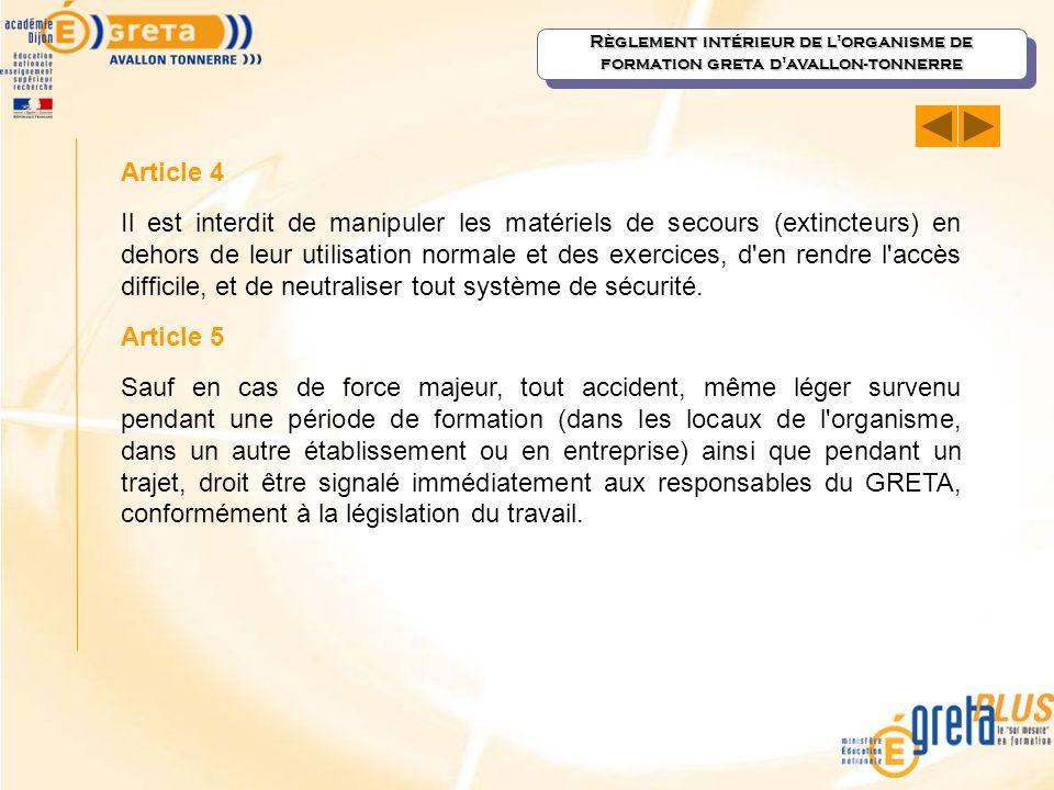 Article 4 Il est interdit de manipuler les matériels de secours (extincteurs) en dehors de leur utilisation normale et des exercices, d'en rendre l'ac