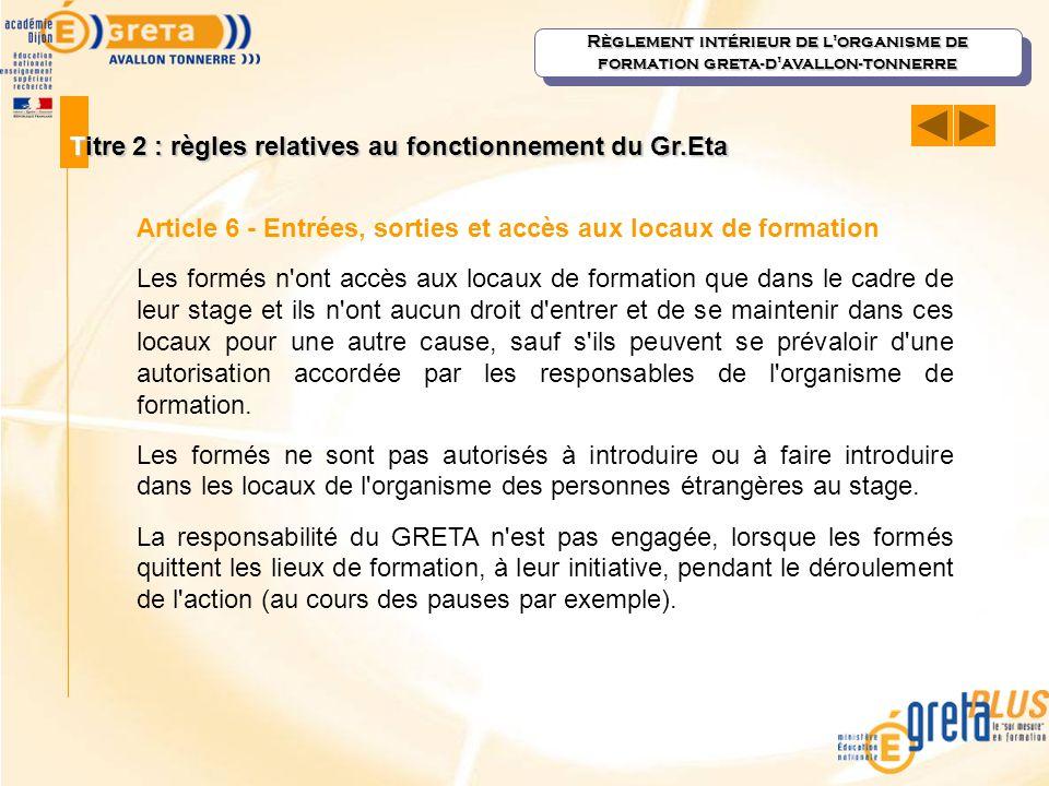 Titre 2 : règles relatives au fonctionnement du Gr.Eta Article 6 - Entrées, sorties et accès aux locaux de formation Les formés n'ont accès aux locaux