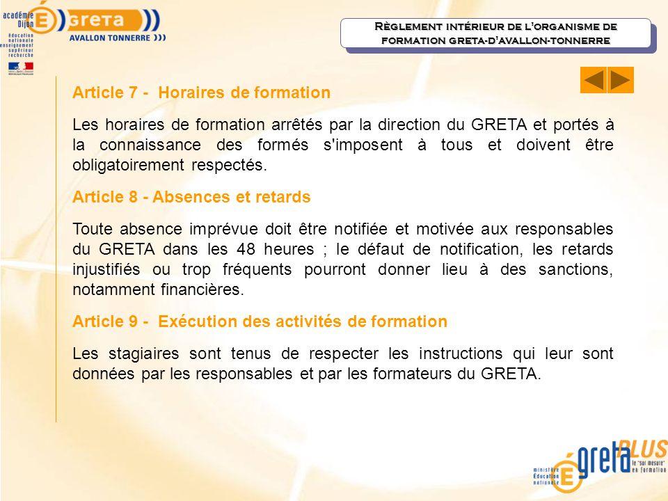 Article 7 - Horaires de formation Les horaires de formation arrêtés par la direction du GRETA et portés à la connaissance des formés s'imposent à tous