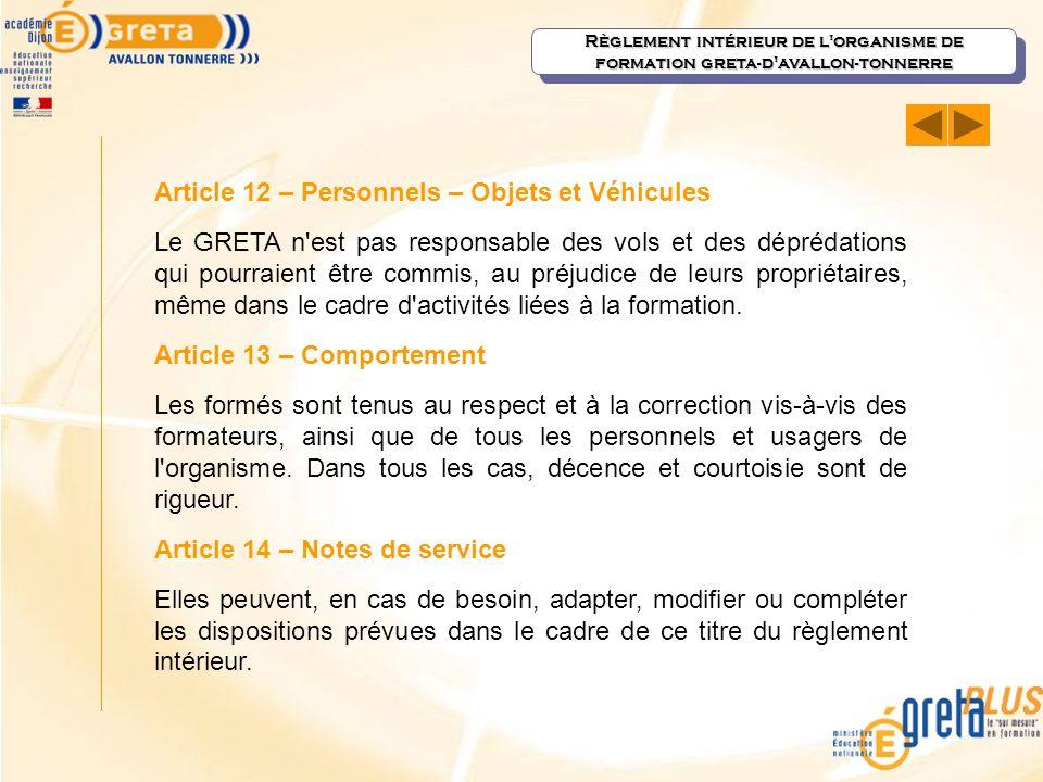 Article 12 – Personnels – Objets et Véhicules Le GRETA n'est pas responsable des vols et des déprédations qui pourraient être commis, au préjudice de