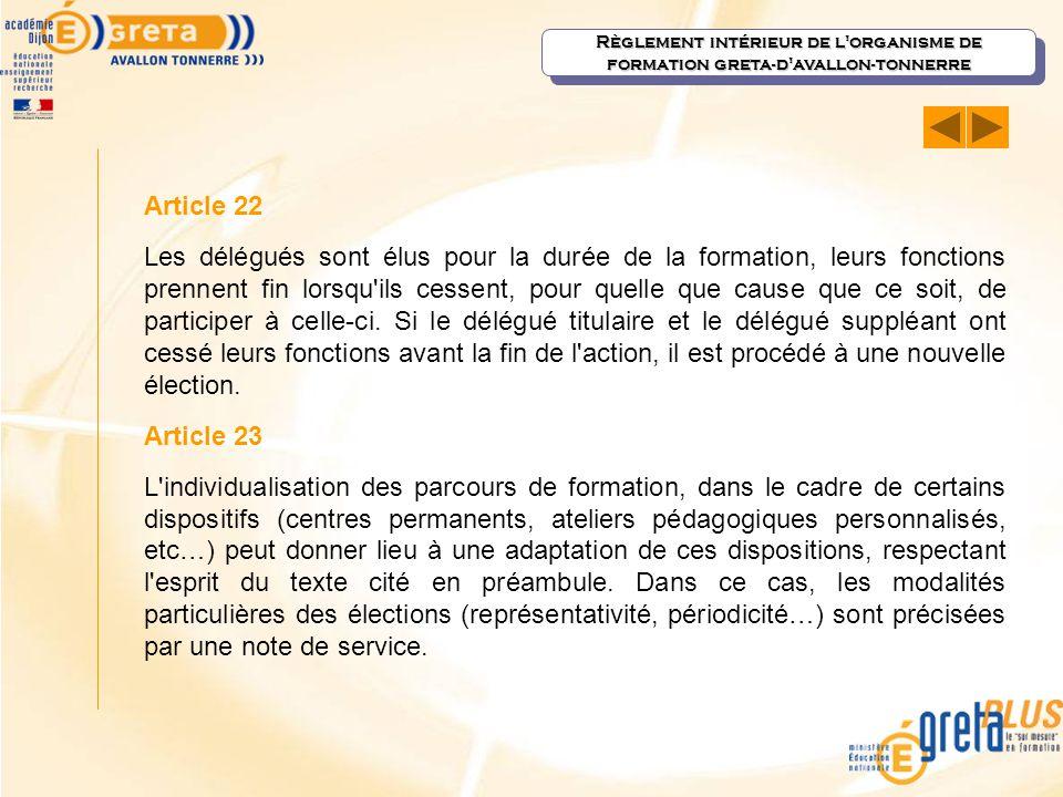 Article 22 Les délégués sont élus pour la durée de la formation, leurs fonctions prennent fin lorsqu'ils cessent, pour quelle que cause que ce soit, d