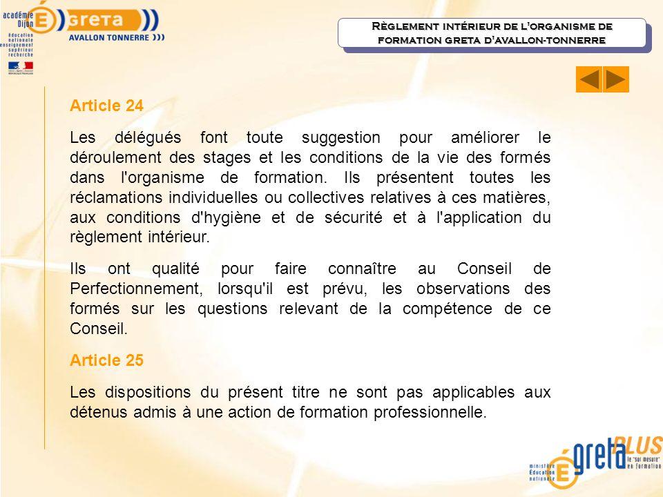 Article 24 Les délégués font toute suggestion pour améliorer le déroulement des stages et les conditions de la vie des formés dans l'organisme de form