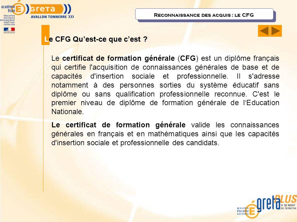 Reconnaissance des acquis : le CFG Le certificat de formation générale (CFG) est un diplôme français qui certifie l'acquisition de connaissances génér