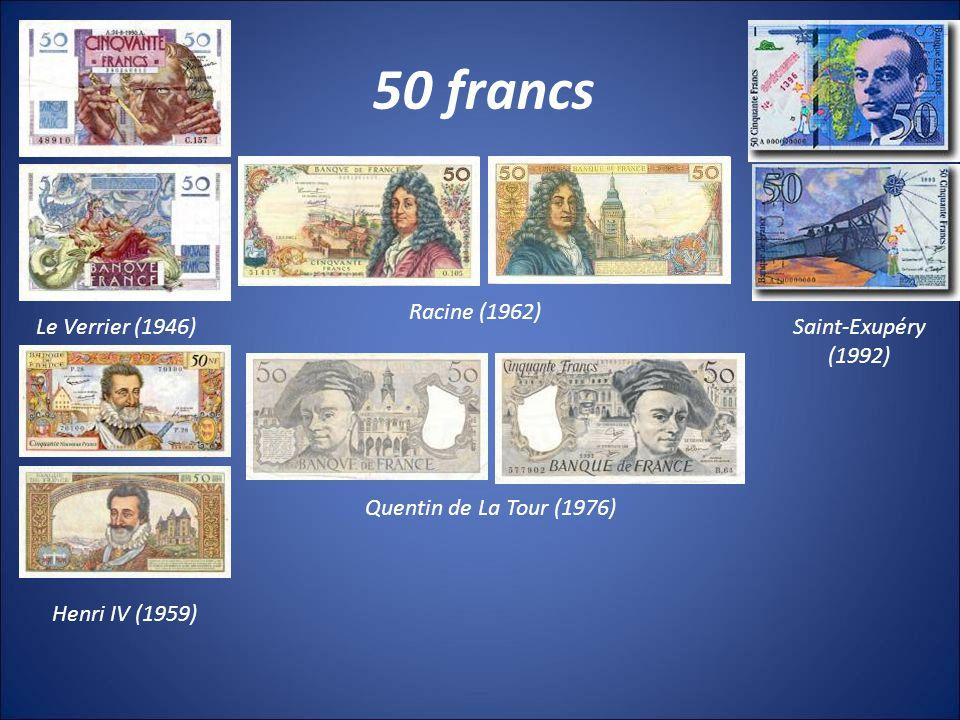 50 francs Le Verrier (1946) Henri IV (1959) Saint-Exupéry (1992) Quentin de La Tour (1976) Racine (1962)