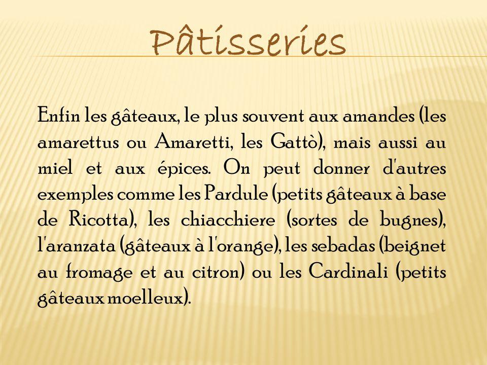 Pâtisseries Enfin les gâteaux, le plus souvent aux amandes (les amarettus ou Amaretti, les Gattò), mais aussi au miel et aux épices. On peut donner d'