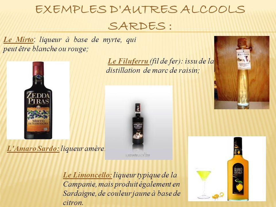 EXEMPLES D'AUTRES ALCOOLS SARDES : Le Mirto : liqueur à base de myrte, qui peut être blanche ou rouge; Le Filuferru (fil de fer): issu de la distillat