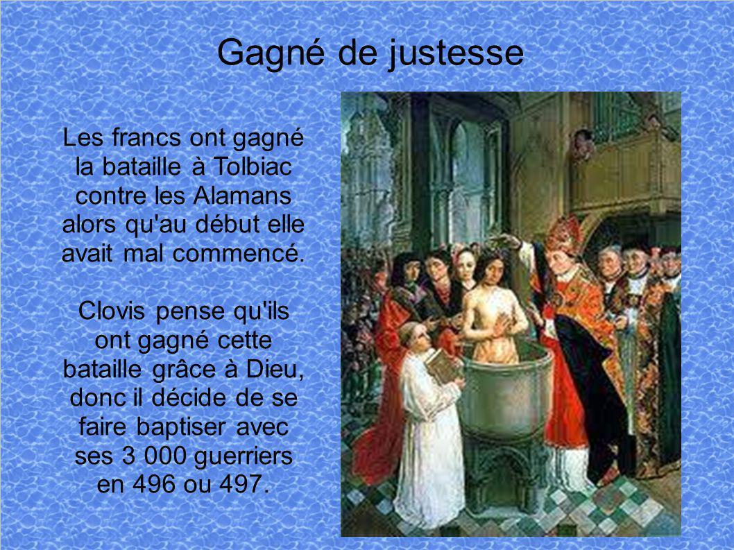 Gagné de justesse Les francs ont gagné la bataille à Tolbiac contre les Alamans alors qu'au début elle avait mal commencé. Clovis pense qu'ils ont gag