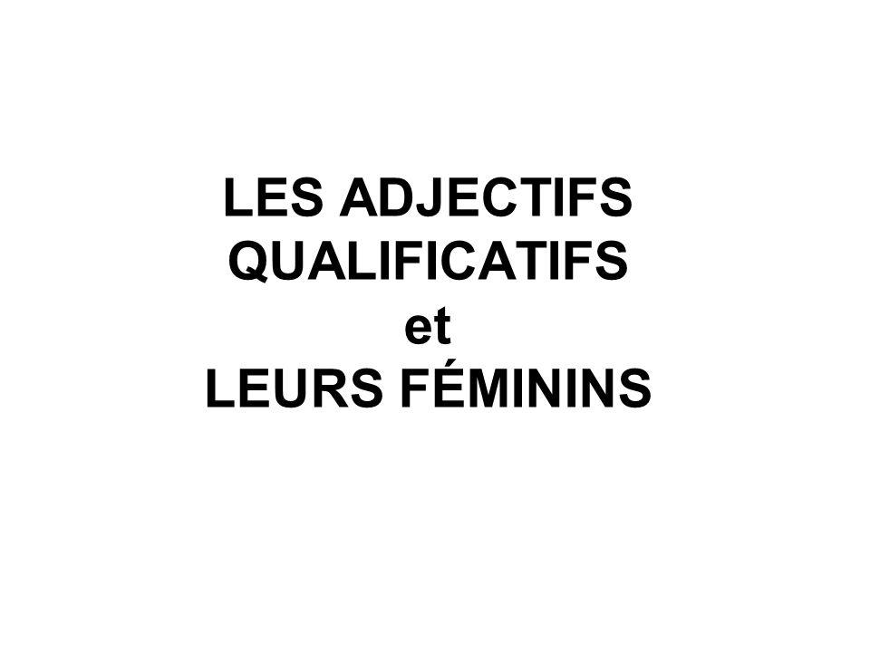LES ADJECTIFS QUALIFICATIFS et LEURS FÉMININS