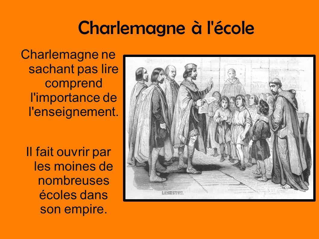 Charlemagne à l'école Charlemagne ne sachant pas lire comprend l'importance de l'enseignement. Il fait ouvrir par les moines de nombreuses écoles dans
