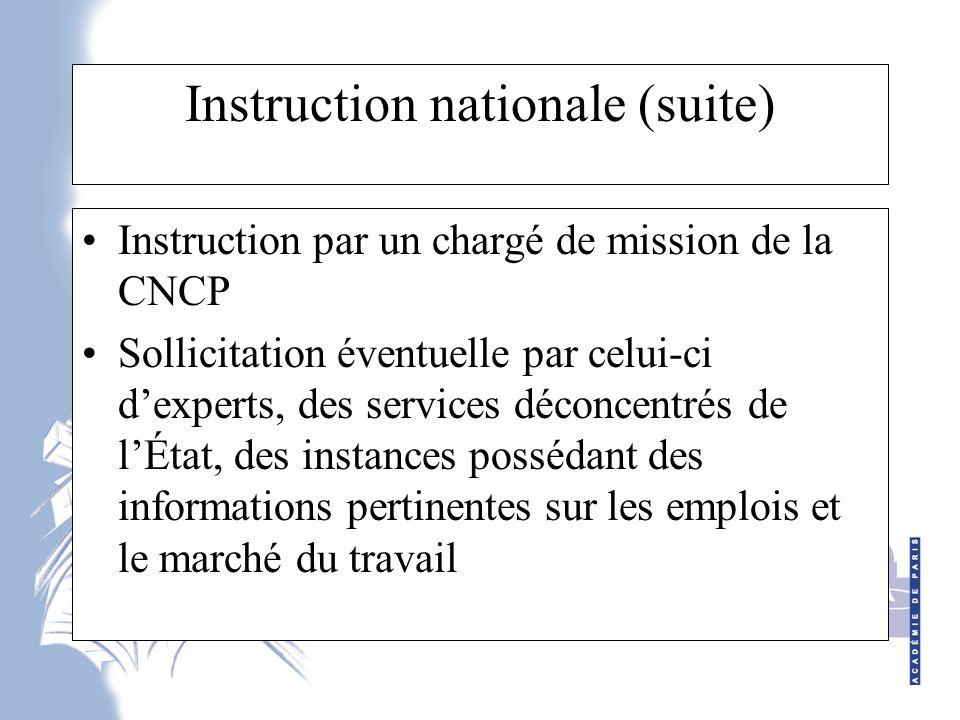 Instruction nationale (suite) Instruction par un chargé de mission de la CNCP Sollicitation éventuelle par celui-ci d'experts, des services déconcentrés de l'État, des instances possédant des informations pertinentes sur les emplois et le marché du travail