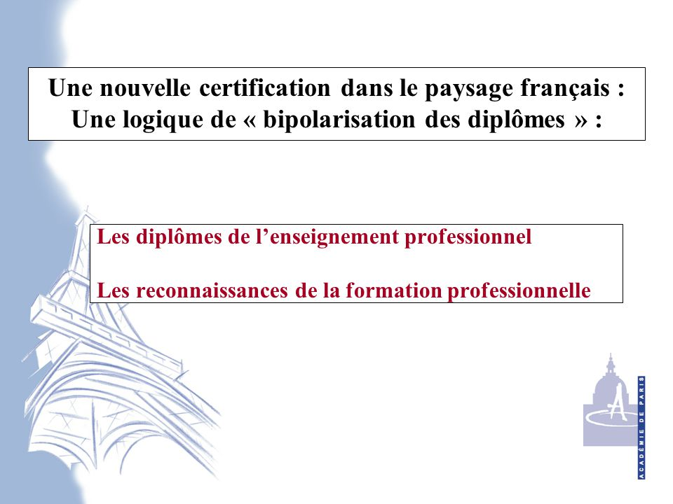 Une nouvelle certification dans le paysage français : Une logique de « bipolarisation des diplômes » : Les diplômes de l'enseignement professionnel Les reconnaissances de la formation professionnelle
