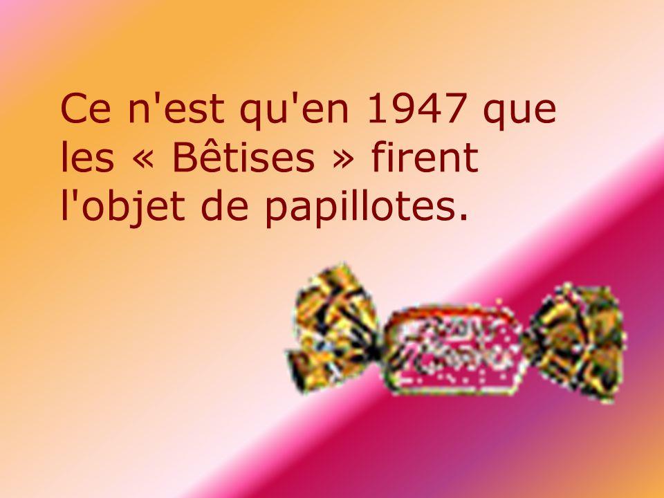 Ce n'est qu'en 1947 que les « Bêtises » firent l'objet de papillotes.