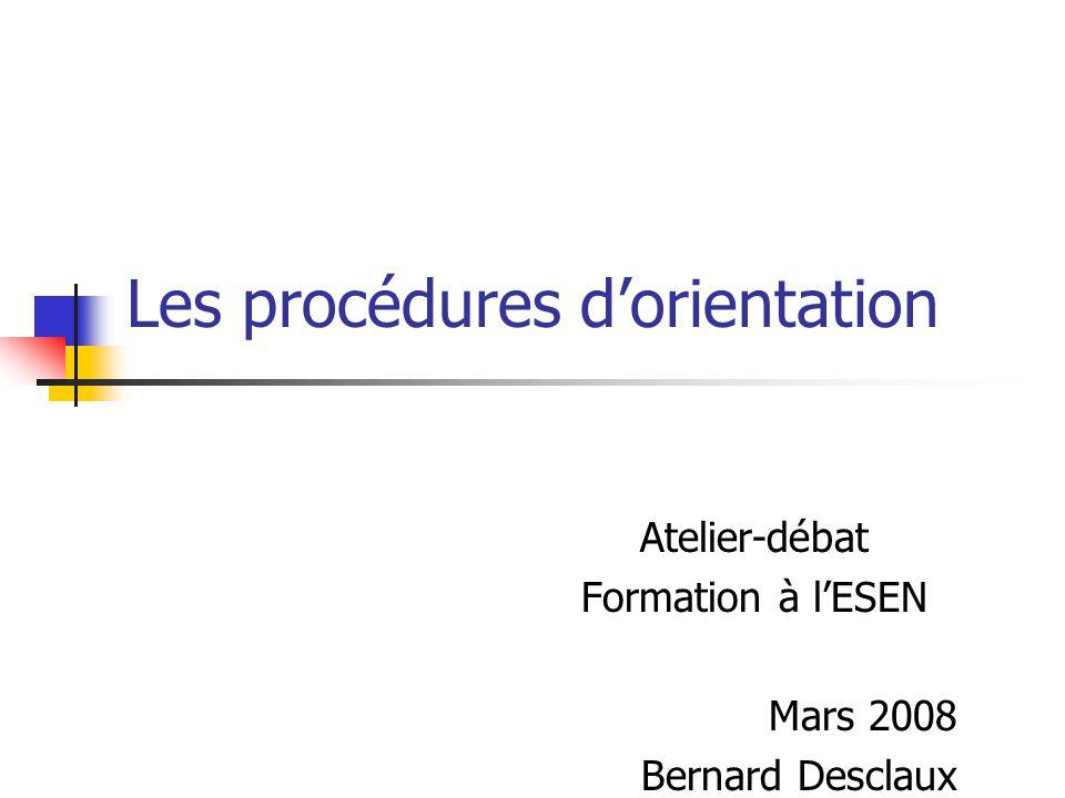 Les procédures d'orientation Atelier-débat Formation à l'ESEN Mars 2008 Bernard Desclaux