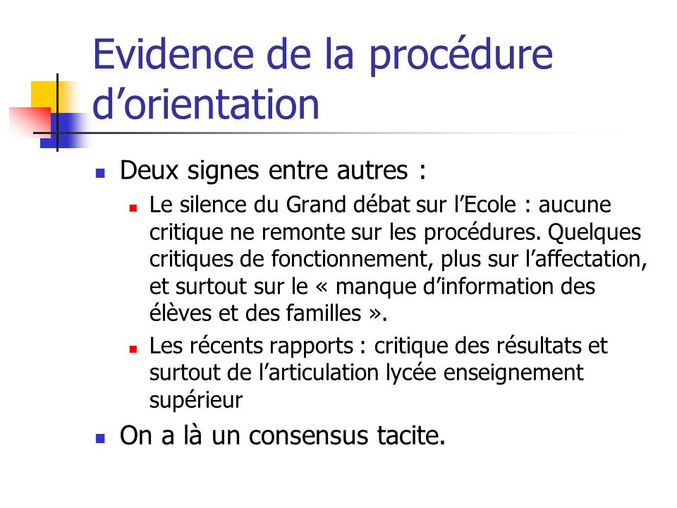 Evidence de la procédure d'orientation Deux signes entre autres : Le silence du Grand débat sur l'Ecole : aucune critique ne remonte sur les procédures.