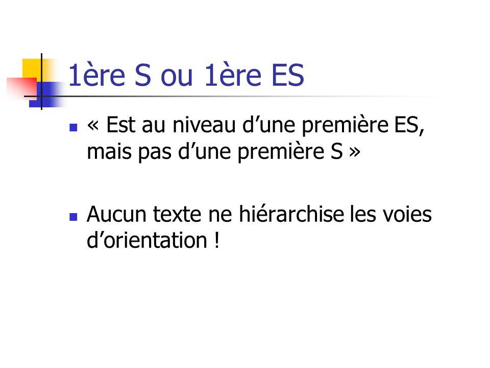 1ère S ou 1ère ES « Est au niveau d'une première ES, mais pas d'une première S » Aucun texte ne hiérarchise les voies d'orientation !