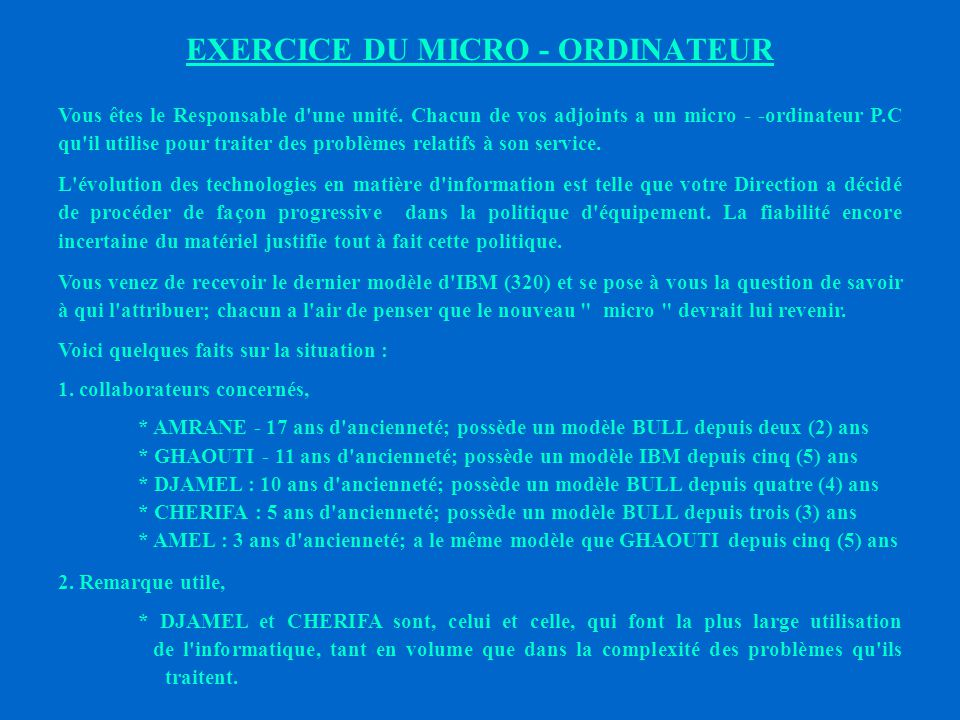 EXERCICE N°15 : NEGOCIATION OBJECTIF : Attribution d un micro - ordinateur METHODE : Réunion du groupe pendant une heure; chaque participant dispose d informations concernant son rôle.