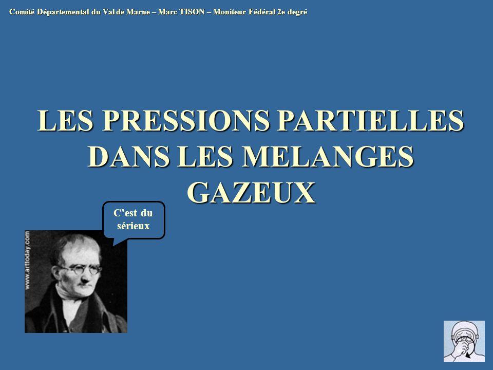 LES PRESSIONS PARTIELLES DANS LES MELANGES GAZEUX Comité Départemental du Val de Marne – Marc TISON – Moniteur Fédéral 2e degré C'est du sérieux
