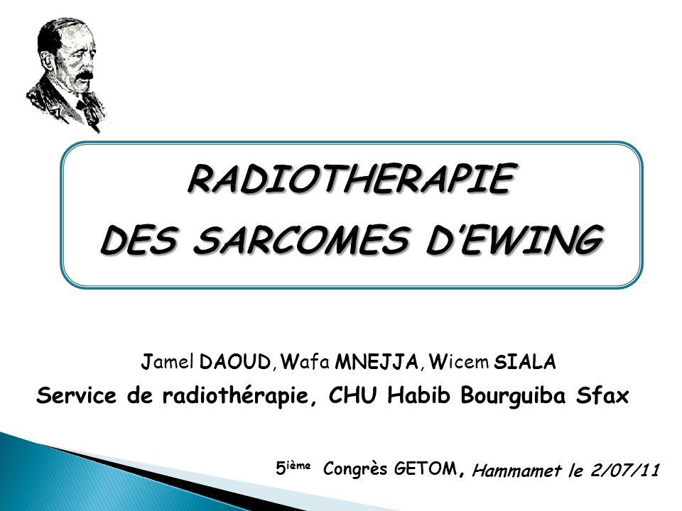 Jamel DAOUD, Wafa MNEJJA, Wicem SIALA Service de radiothérapie, CHU Habib Bourguiba Sfax 5 ième Congrès GETOM, Hammamet le 2/07/11