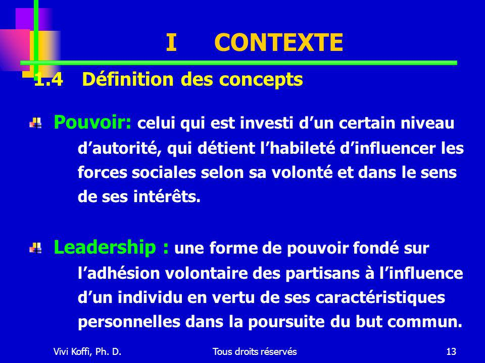 Vivi Koffi, Ph. D.Tous droits réservés13 ICONTEXTE Pouvoir: celui qui est investi d'un certain niveau d'autorité, qui détient l'habileté d'influencer