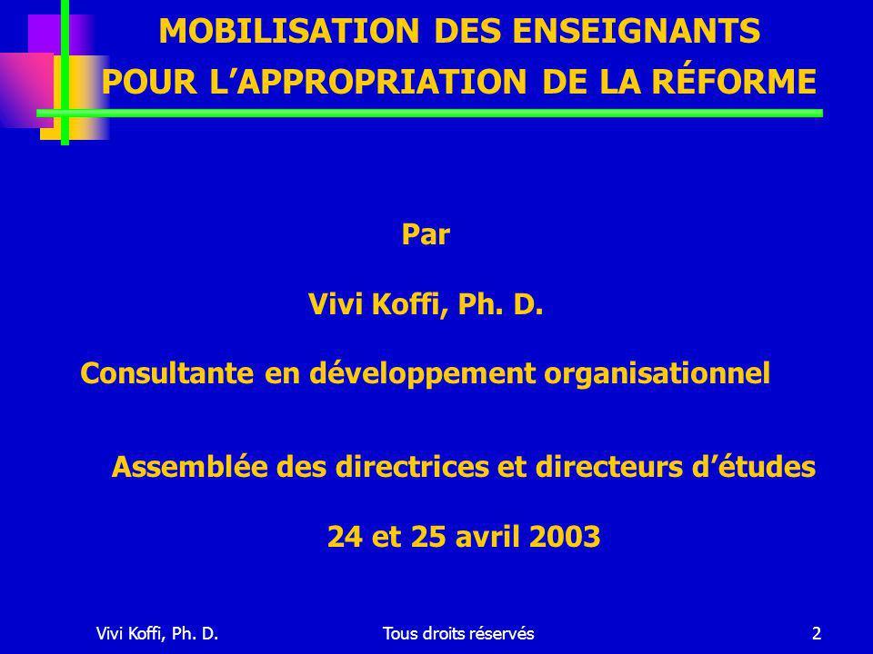 Vivi Koffi, Ph. D.Tous droits réservés2 MOBILISATION DES ENSEIGNANTS POUR L'APPROPRIATION DE LA RÉFORME Assemblée des directrices et directeurs d'étud