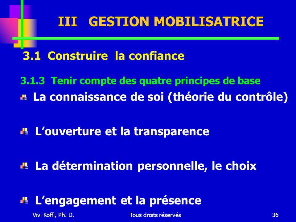 Vivi Koffi, Ph. D.Tous droits réservés36 III GESTION MOBILISATRICE 3.1 Construire la confiance 3.1.3 Tenir compte des quatre principes de base La conn