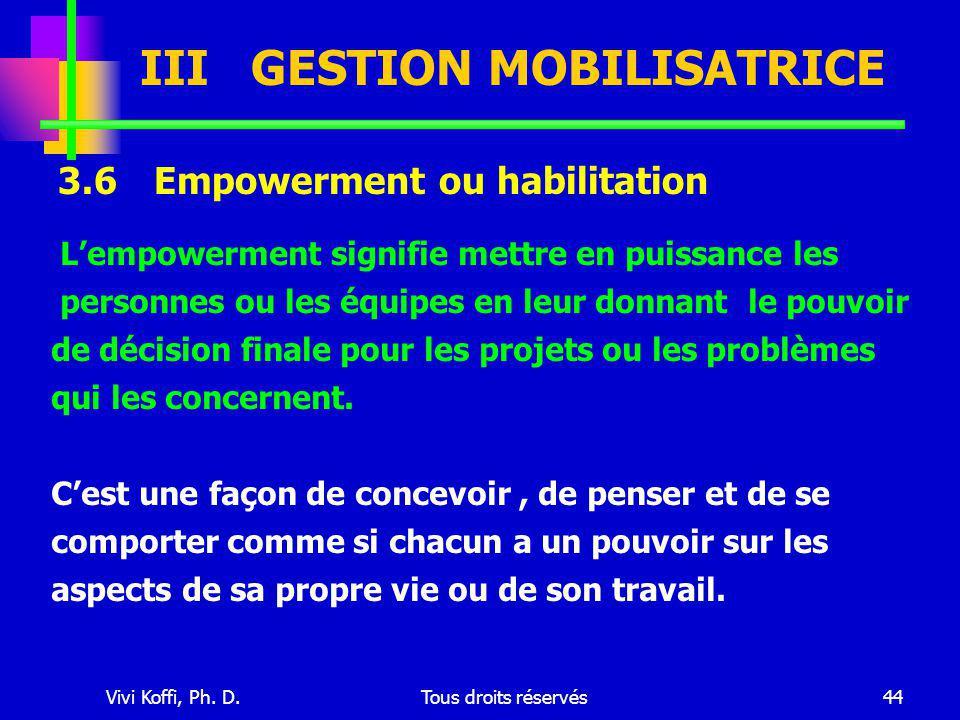 Vivi Koffi, Ph. D.Tous droits réservés44 III GESTION MOBILISATRICE 3.6 Empowerment ou habilitation L'empowerment signifie mettre en puissance les pers