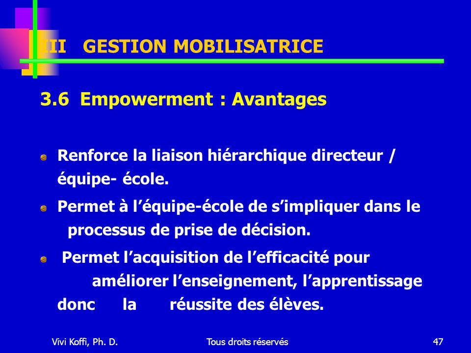 Vivi Koffi, Ph. D.Tous droits réservés47 3.6 Empowerment : Avantages Renforce la liaison hiérarchique directeur / équipe-école. Permet à l'équipe-écol