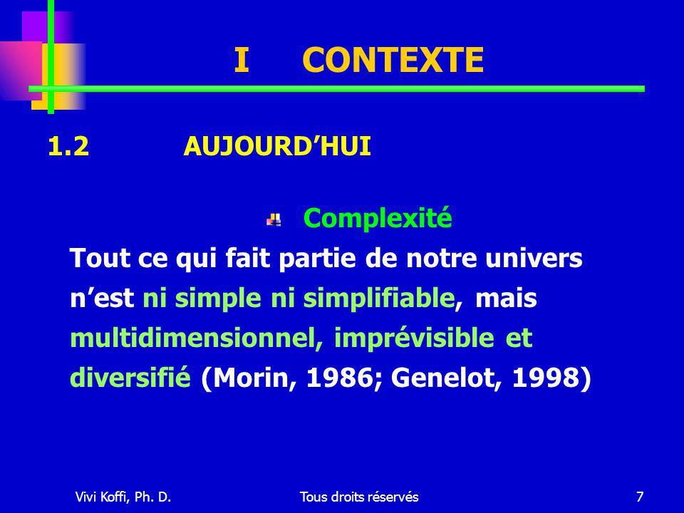 Vivi Koffi, Ph. D.Tous droits réservés7 ICONTEXTE Complexité Tout ce qui fait partie de notre univers n'est ni simple ni simplifiable, mais multidimen