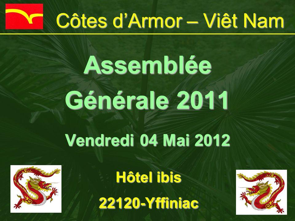 Côtes d'Armor – Viêt Nam Assemblée Générale 2011 Vendredi 04 Mai 2012 Hôtel ibis 22120-Yffiniac