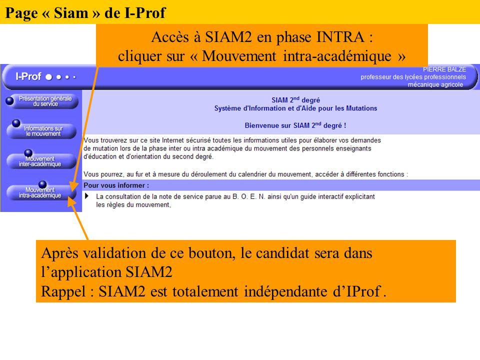 Page « Siam » de I-Prof Accès à SIAM2 en phase INTRA : cliquer sur « Mouvement intra-académique » Après validation de ce bouton, le candidat sera dans l'application SIAM2 Rappel : SIAM2 est totalement indépendante d'IProf.