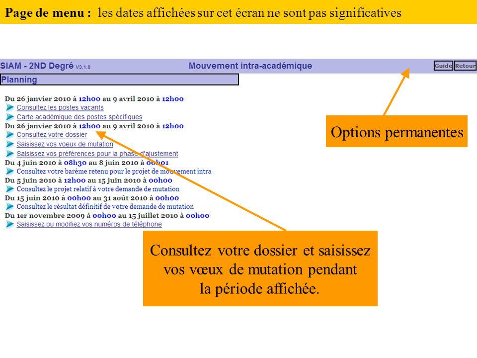 Consultez votre dossier et saisissez vos vœux de mutation pendant la période affichée. Options permanentes Page de menu : les dates affichées sur cet