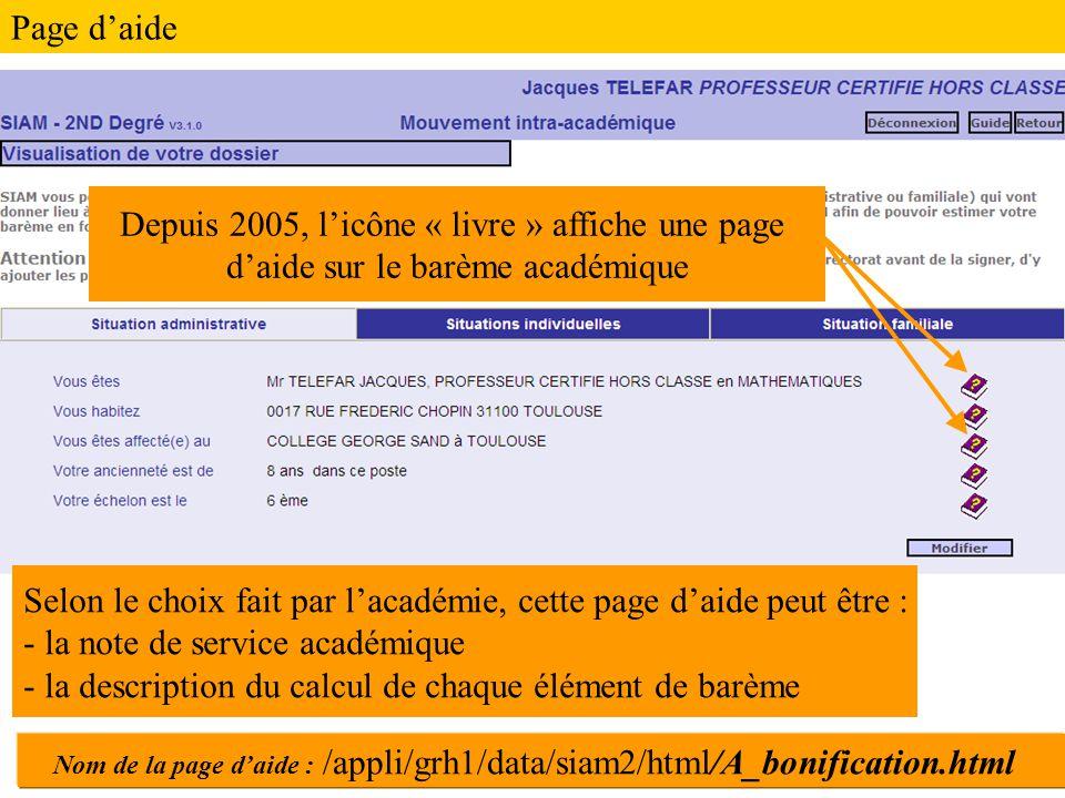 Depuis 2005, l'icône « livre » affiche une page d'aide sur le barème académique Selon le choix fait par l'académie, cette page d'aide peut être : - la note de service académique - la description du calcul de chaque élément de barème Nom de la page d'aide : /appli/grh1/data/siam2/html/A_bonification.html Page d'aide