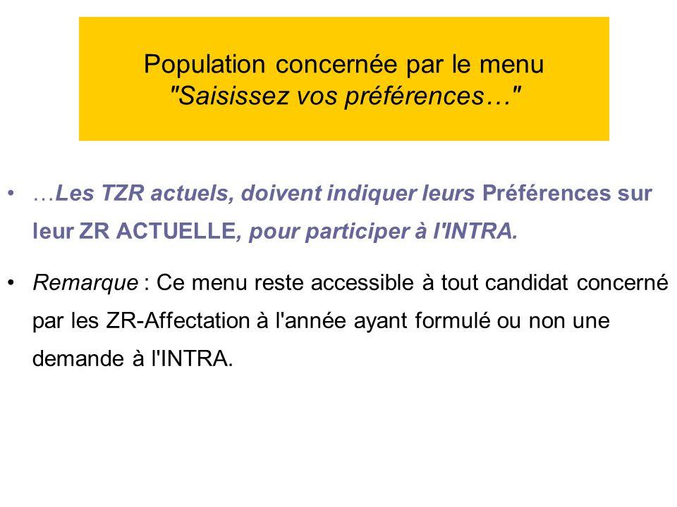 …Les TZR actuels, doivent indiquer leurs Préférences sur leur ZR ACTUELLE, pour participer à l'INTRA. Remarque : Ce menu reste accessible à tout candi